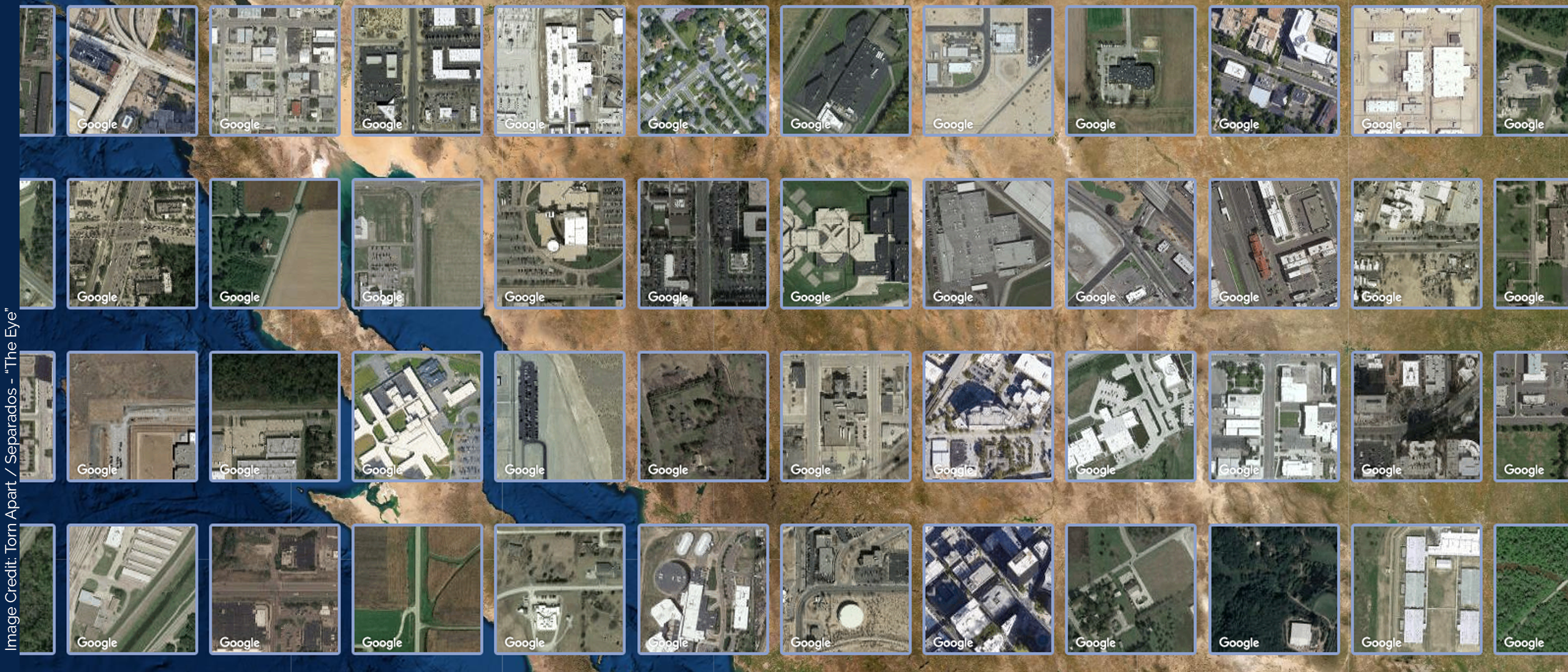 Data visualization comprised of grid thumbnails of locations on google maps. Image taken from Torn Apart / Separados - The Eye